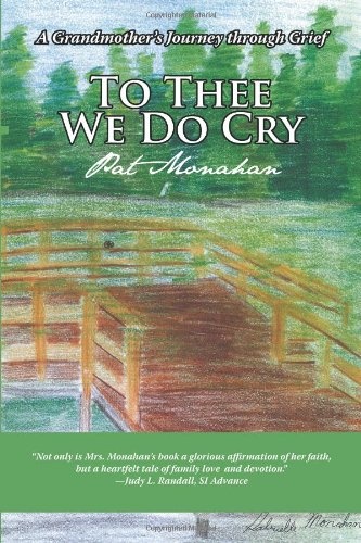 To Thee We Do Cry: A Grandmother'S Journey Through Grief
