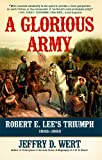 A Glorious Army: Robert E. Lee's Triumph, 1862-1863 (1416593357) by Wert, Jeffry D.