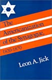 img - for The Americanization of the Synagogue, 1820-1870 (Brandeis Series in American Jewish History, Culture, and Life) book / textbook / text book