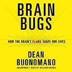 Brain Bugs: How the Brain's Flaws Sha...