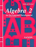 Solutions Manual for Algebra 2: An Incremental Development (0939798999) by Saxon, John H.