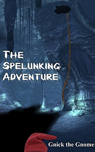 Gnick the Gnome - The Spelunking Adventure (The Do-DaD Adventures Book 2)