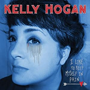 Kelly Hogan – I Like To Keep Myself in Pain