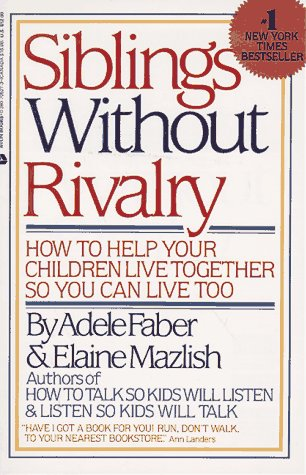 Siblings Without Rivalry/How to Help Your Children Live Together So You Can Live Too, ADELE FABER, ELAINE MAZLISH