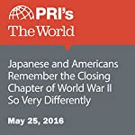 Japanese and Americans Remember the Closing Chapter of World War II So Very Differently | Joyce Hackel