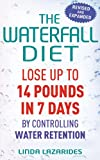 Linda Lazarides The Waterfall Diet: Lose up to 14 pounds in 7 days by controlling water retention