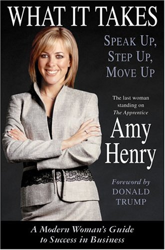 What It Takes: Speak Up, Step Up, Move Up: A Modern Woman's Guide to Success in Business, Amy Henry