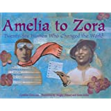 Amelia to Zora: Twenty-Six Women Who Changed the World ~ Cynthia Chin-Lee