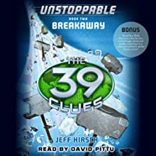 The 39 Clues: Unstoppable, Book 2: Breakaway (       UNABRIDGED) by Jeff Hirsch Narrated by David Pittu