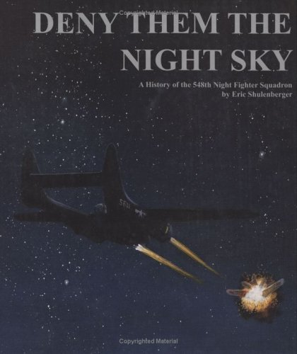 Deny Them the Night Sky: A History of the 548th Night Fighter Squadron