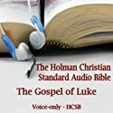 The Gospel of Luke: The Voice Only Holman Christian Standard Audio Bible (HCSB) Audiobook by  Holman Bible Publishers Narrated by Dale McConachie