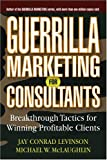 Guerrilla Marketing for Consultants: Breakthrough Tactics for Winning Profitable Clients