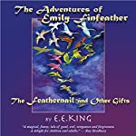The Adventures of Emily Finfeather: The Feathernail and Other Gifts | E. E. King