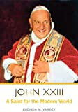 John XXIII: A Saint for the Modern World