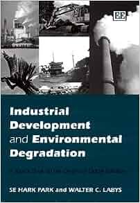 Industrial Development and Environmental Degradation: A ...