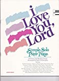 I LOVE YOU, LORD. Simple Solo Piano Praise. (25 Praise and Worship Songs)