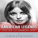 American Legends: The Life of Sharon Tate Hörbuch von  Charles River Editors Gesprochen von: Dan Gallagher