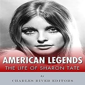 American Legends: The Life of Sharon Tate Hörbuch von  Charles River Editors Gesprochen von: Dan Gallagher