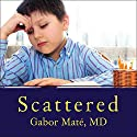 Scattered: How Attention Deficit Disorder Originates and What You Can Do About It Audiobook by Gabor Maté MD Narrated by Barry Abrams