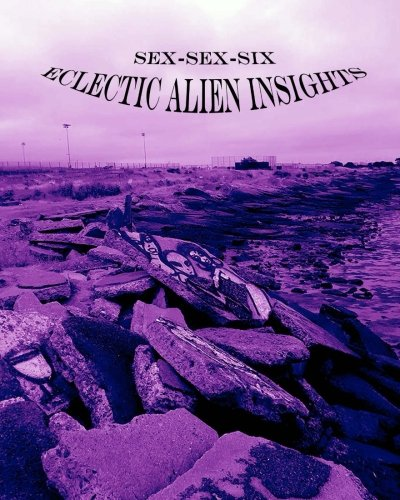 Sex-sex-six: Eclectic Alien Insights