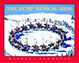 The RCMP Musical Ride, Newhouse, Maxwell