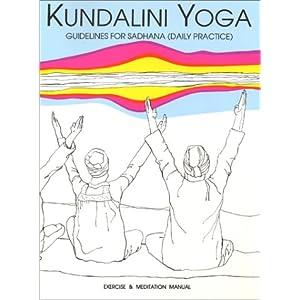 Kundalini Yoga: Guidelines for Sadhana (Daily Practice)