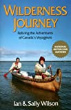 Wilderness Journey: Reliving the Adventures of Canada's Voyageurs (0919574742) by Wilson, Ian