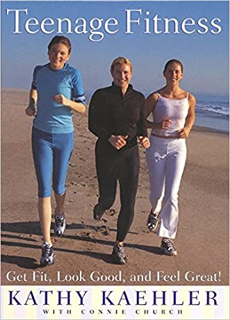 Teenage Fitness: Get Fit, Look Good, and Feel Great! written by Kathy Kaehler