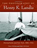 Photography of Henry K. Landis, The: Pennsylvania and New York, 1886-1955