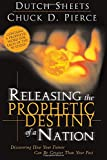 Releasing The Prophetic Destiny Of A Nation: Discovering How Your Future Can Be Greater Than Your Past (0768422841) by Sheets, Dutch