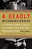 img - for A Deadly Misunderstanding: A Congressman's Quest to Bridge the Muslim-Christian Divide book / textbook / text book