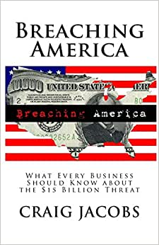 Breaching America: What Every Business Should Know About The $15 Billion Threat