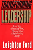 Transforming Leadership: Jesus Way of Creating Vision, Shaping Values & Empowering Change