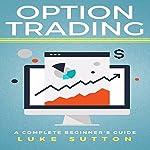 Option Trading: A Complete Beginner's Guide | Luke Sutton