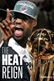 The Heat Reign: LeBron James, Dwyane Wade, Chris Bosh and the Miami Heat get their NBA title