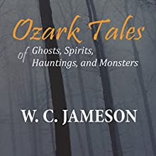 Ozark Tales of Ghosts, Spirits, Hauntings, and Monsters (       UNABRIDGED) by W. C. Jameson Narrated by David Otey