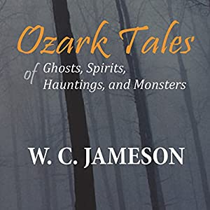 Ozark Tales of Ghosts, Spirits, Hauntings, and Monsters Audiobook