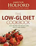 Patrick Holford BSc DipION FBANT NTCRP The 'Low-GL' Diet Cookbook: Easy, recipes for weight loss, health and energy