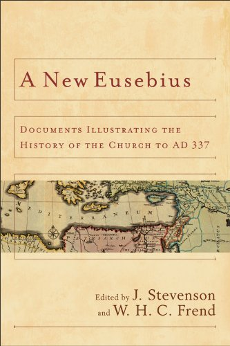 New Eusebius, A: Documents Illustrating the History of the Church to AD 337, J. Stevenson
