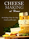 Cheese Making at Home - Including a Step-by-Step Guide and Recipes