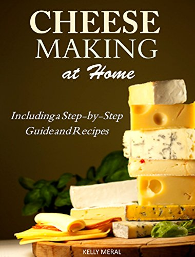 Cheesemaking at Home - Including a Step-by-Step Guide and Recipes by Kelly Meral