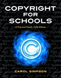 Copyright for Schools: A Practical Guide (Copyright Series)