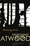 Margaret Atwood Dancing Girls and Other Stories (Contemporary Classics)