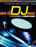 img - for How to DJ Right: The Art and Science of Playing Records book / textbook / text book