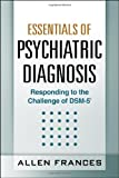 Essentials of Psychiatric Diagnosis: Responding to the Challenge of DSM-5