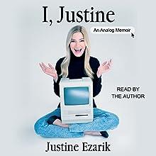 I, Justine: An Analog Memoir (       UNABRIDGED) by Justine Ezarik Narrated by Justine Ezarik