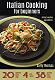 Italian Cooking For Beginners: Over 50 Easy, Authentic Italian Recipes Using Everyday Ingredients (Italian Cookbook For Beginners Part 1)