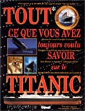 img - for Tout ce que vous avez toujours voulu savoir sur le Titanic book / textbook / text book