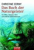 Das Buch der Naturgeister: Von Elfen, Zwergen, Feen und anderen Elementarwesen - - Christine Cerny
