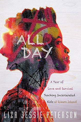 All Day A Year of Love and Survival Teaching Incarcerated Kids at Rikers Island [Peterson, Liza Jessie] (Tapa Blanda)